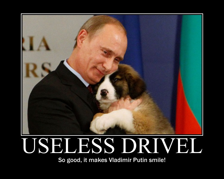 Vladimir Putin Useless Drivel