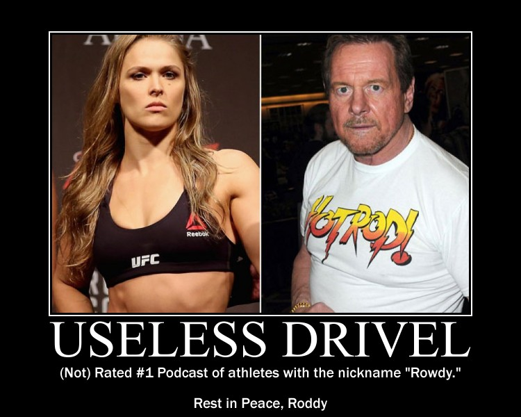 Useless Drivel Rowdy Roddy Piper Ronda Rousey
