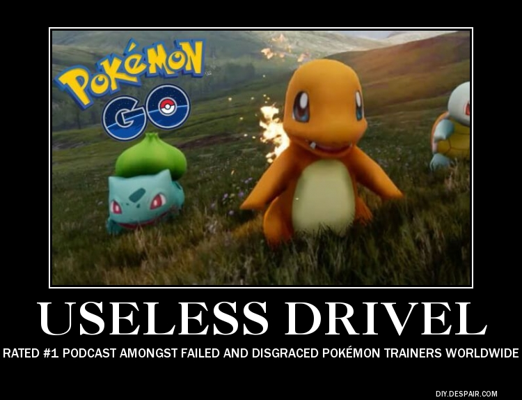 Pokemon Go Useless Drivel