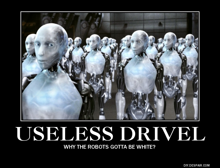 White People Robots Useless Drivel